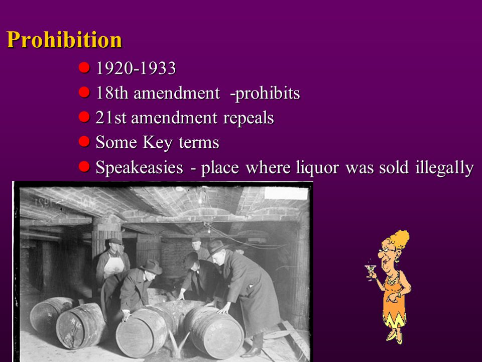 Prohibition 1920-1933 18th amendment -prohibits 21st amendment repeals