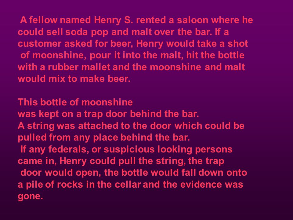 A fellow named Henry S. rented a saloon where he