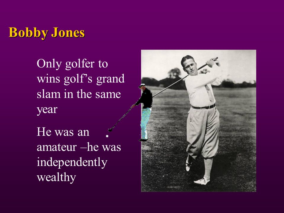 Bobby Jones Only golfer to wins golf's grand slam in the same year