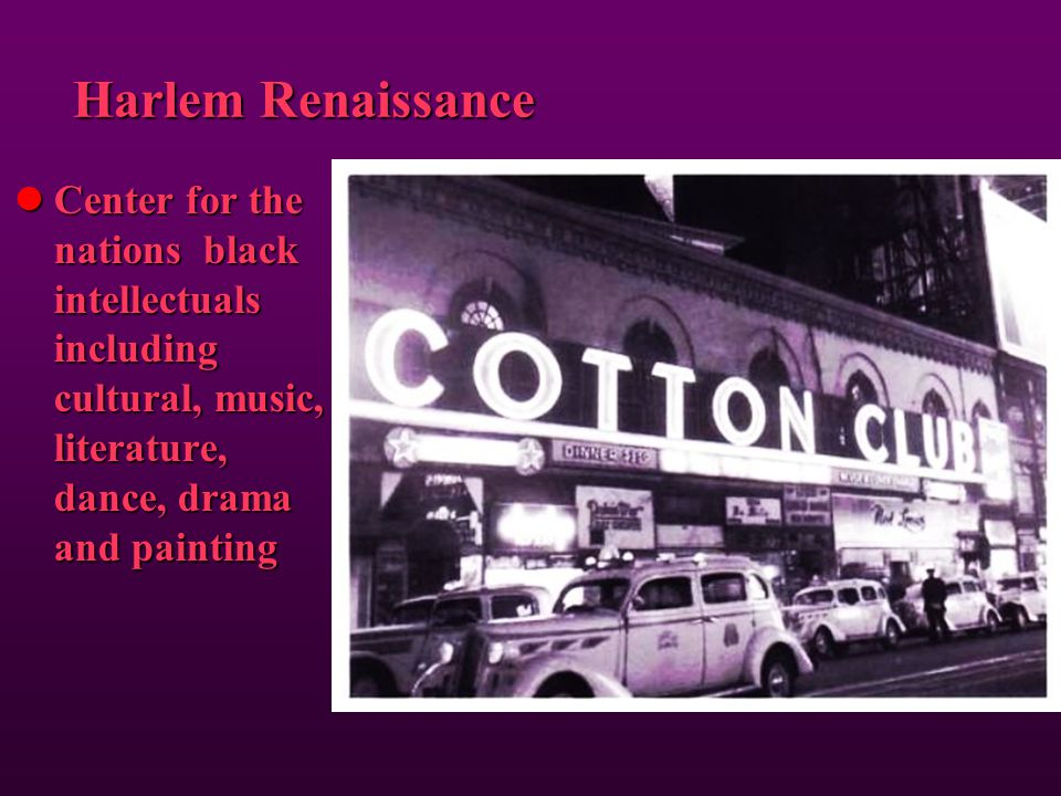 Harlem Renaissance Center for the nations black intellectuals including cultural, music, literature, dance, drama and painting.
