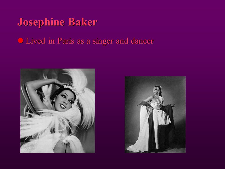 Josephine Baker Lived in Paris as a singer and dancer