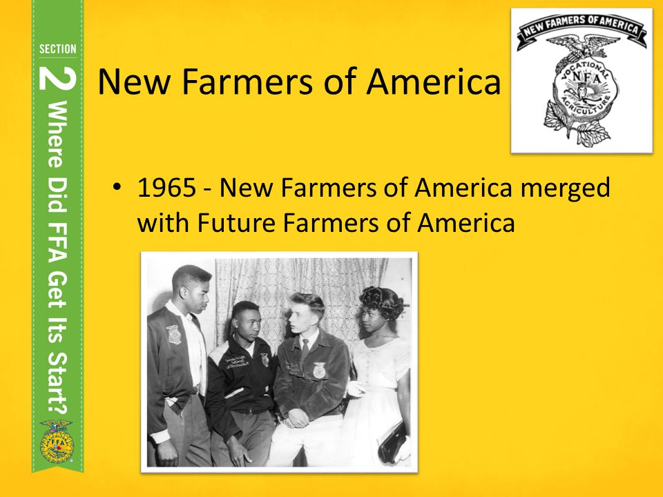 New Farmers of America 1965 - New Farmers of America merged with Future Farmers of America