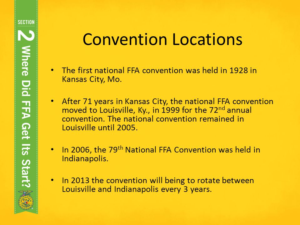 Convention Locations The first national FFA convention was held in 1928 in Kansas City, Mo.