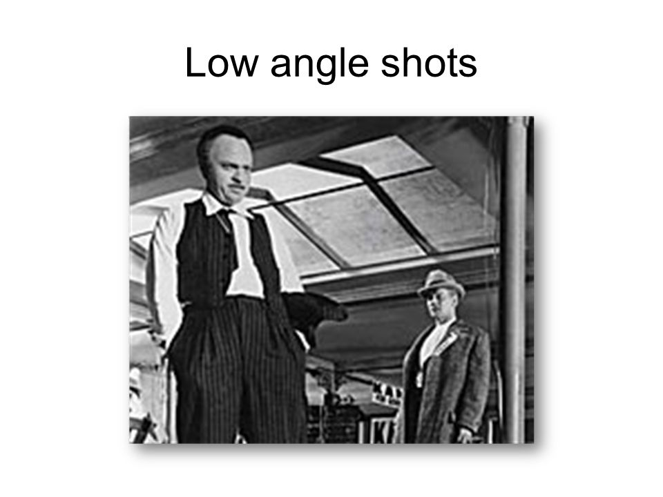 Low angle shots