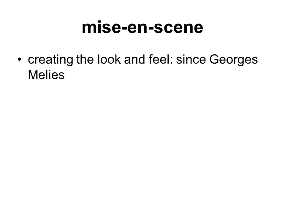 mise-en-scene creating the look and feel: since Georges Melies