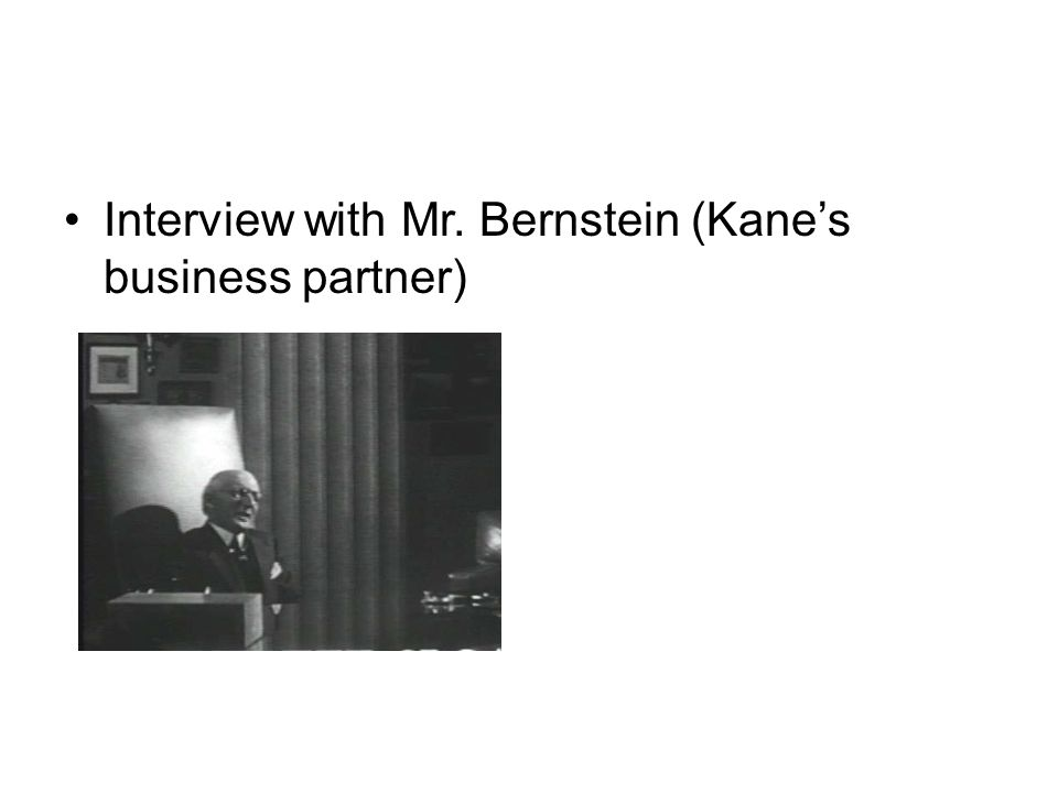Interview with Mr. Bernstein (Kane's business partner)