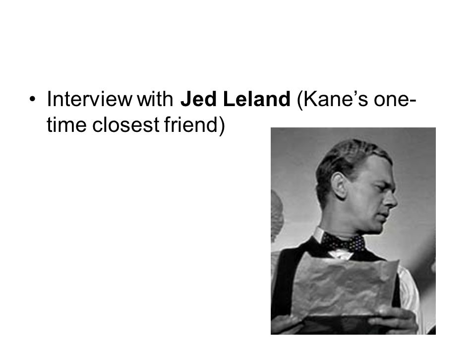Interview with Jed Leland (Kane's one-time closest friend)