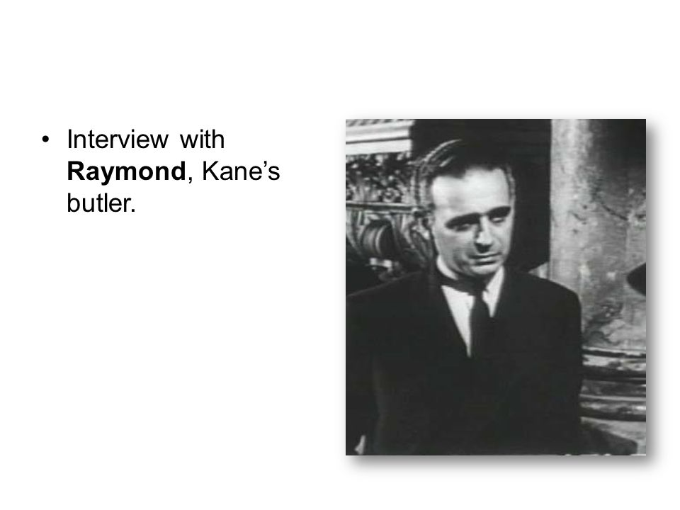 Interview with Raymond, Kane's butler.