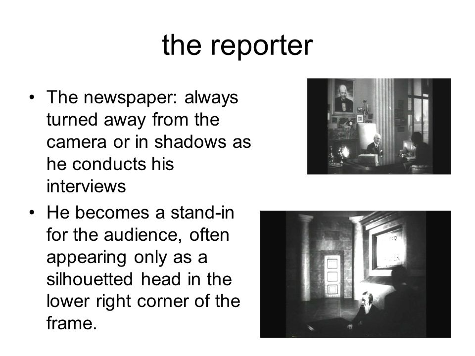 the reporter The newspaper: always turned away from the camera or in shadows as he conducts his interviews.