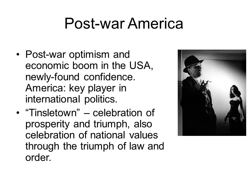 Post-war America Post-war optimism and economic boom in the USA, newly-found confidence. America: key player in international politics.