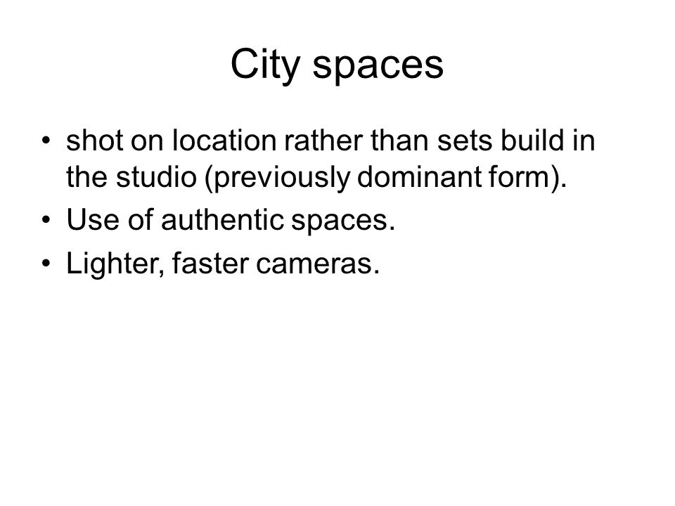 City spaces shot on location rather than sets build in the studio (previously dominant form). Use of authentic spaces.