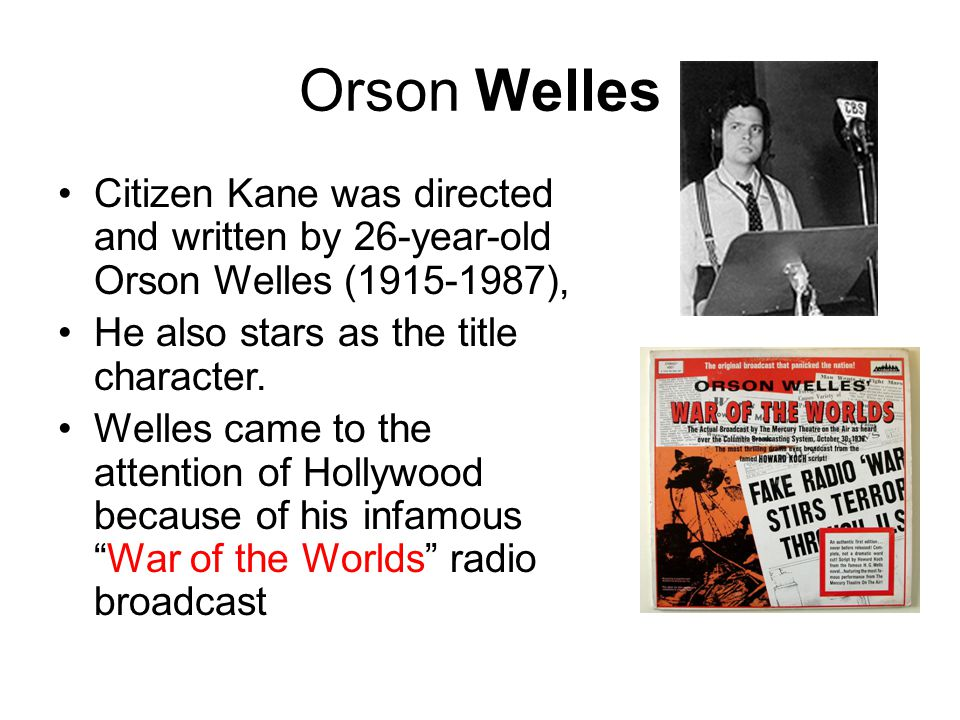 Orson Welles Citizen Kane was directed and written by 26-year-old Orson Welles (1915-1987), He also stars as the title character.