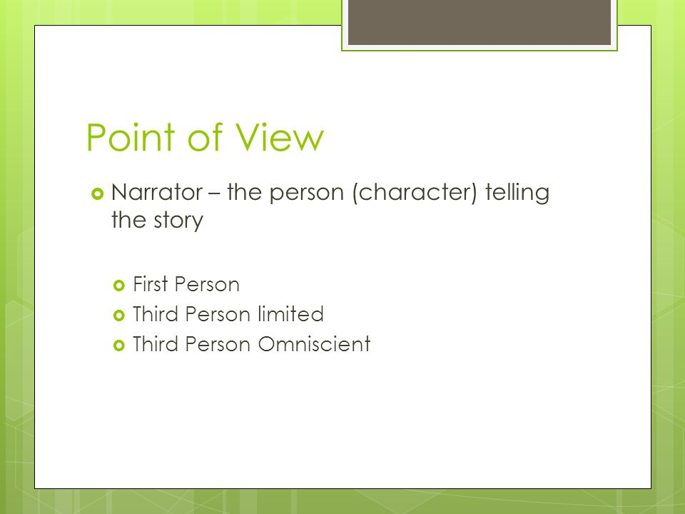 Point of View Narrator – the person (character) telling the story