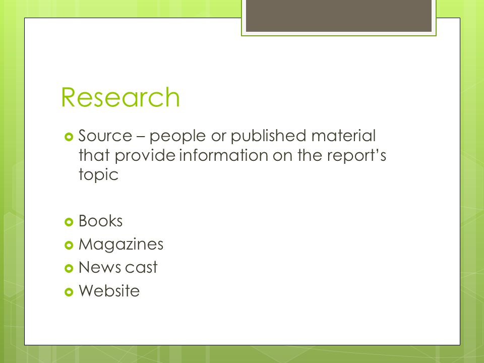 Research Source – people or published material that provide information on the report's topic. Books.