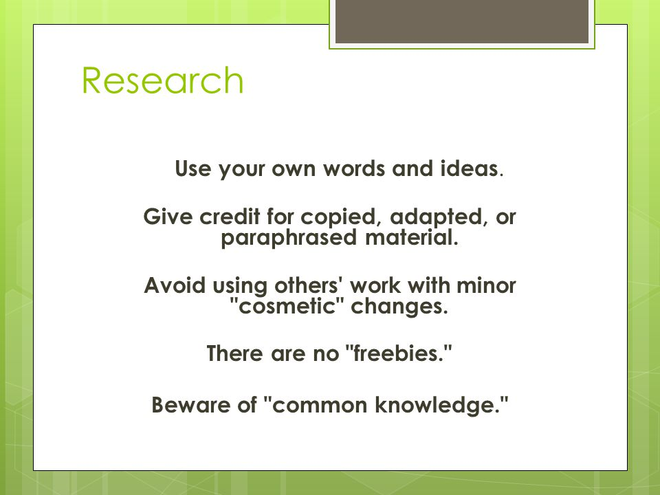 Give credit for copied, adapted, or paraphrased material.