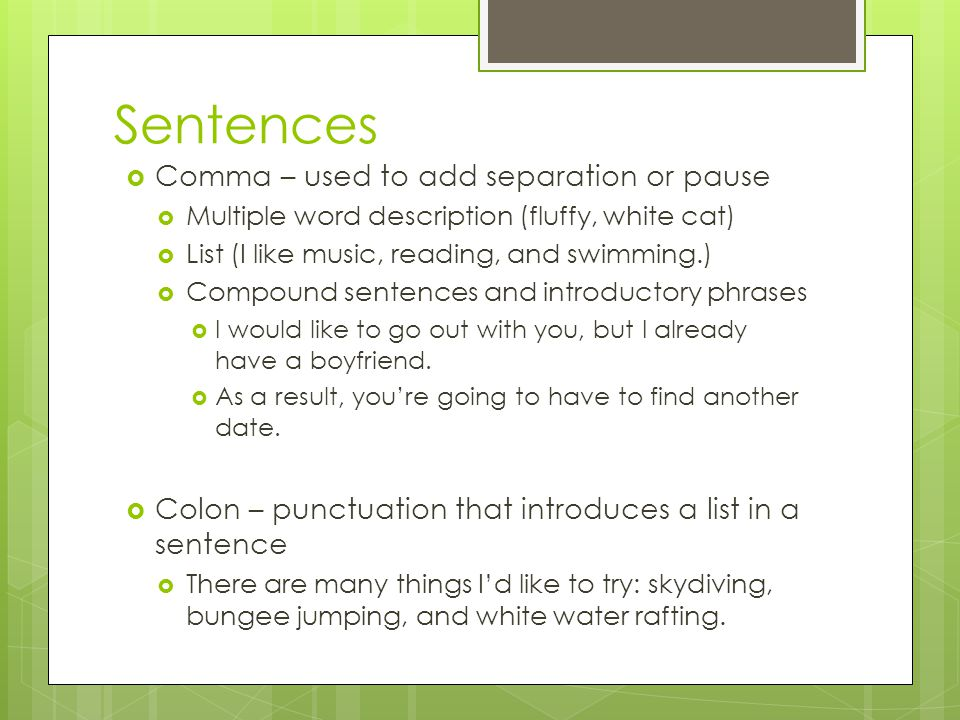 Sentences Comma – used to add separation or pause