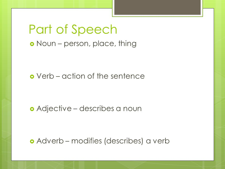 Part of Speech Noun – person, place, thing