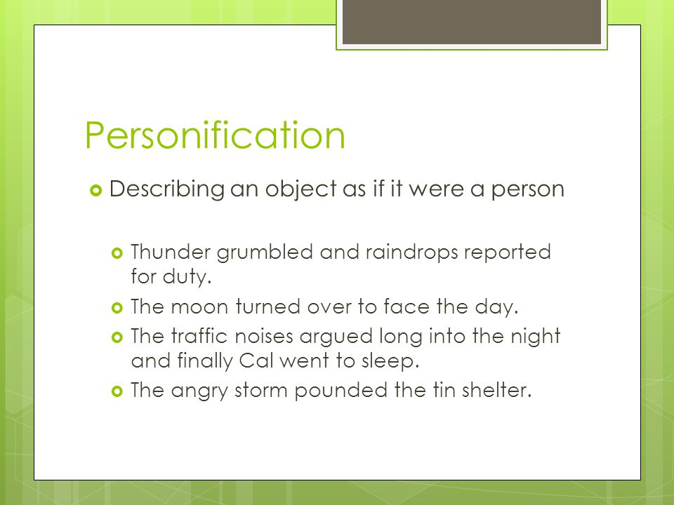 Personification Describing an object as if it were a person