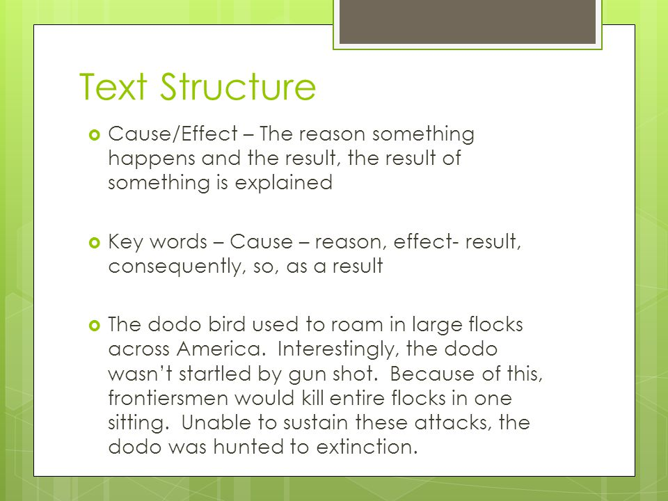 Text Structure Cause/Effect – The reason something happens and the result, the result of something is explained.