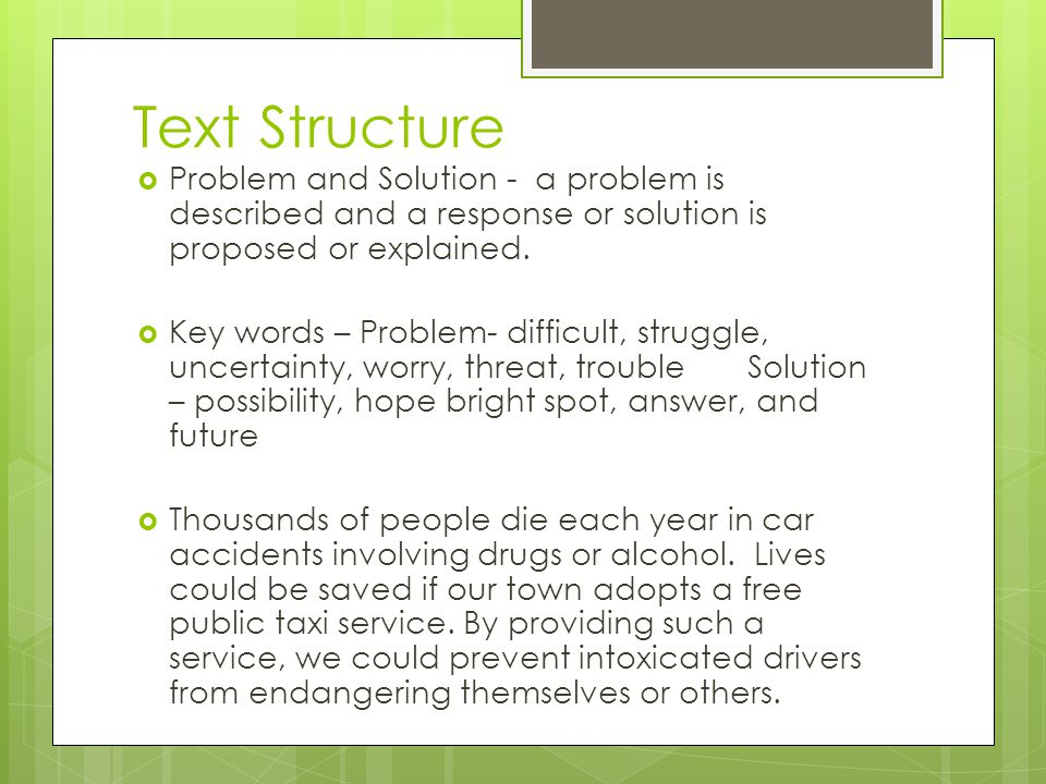Text Structure Problem and Solution - a problem is described and a response or solution is proposed or explained.