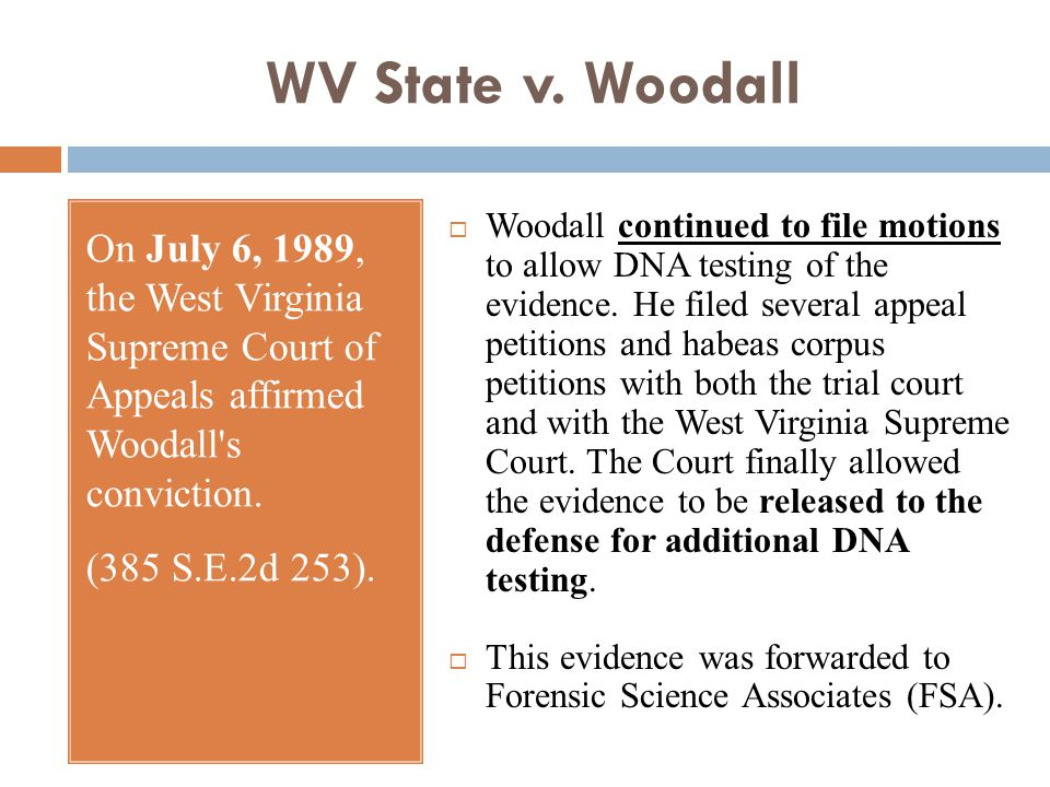 WV State v. Woodall On July 6, 1989, the West Virginia Supreme Court of Appeals affirmed Woodall s conviction.