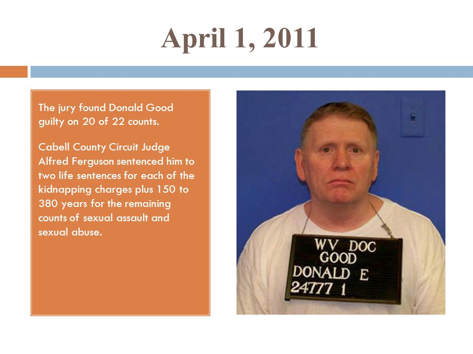 April 1, 2011 The jury found Donald Good guilty on 20 of 22 counts.