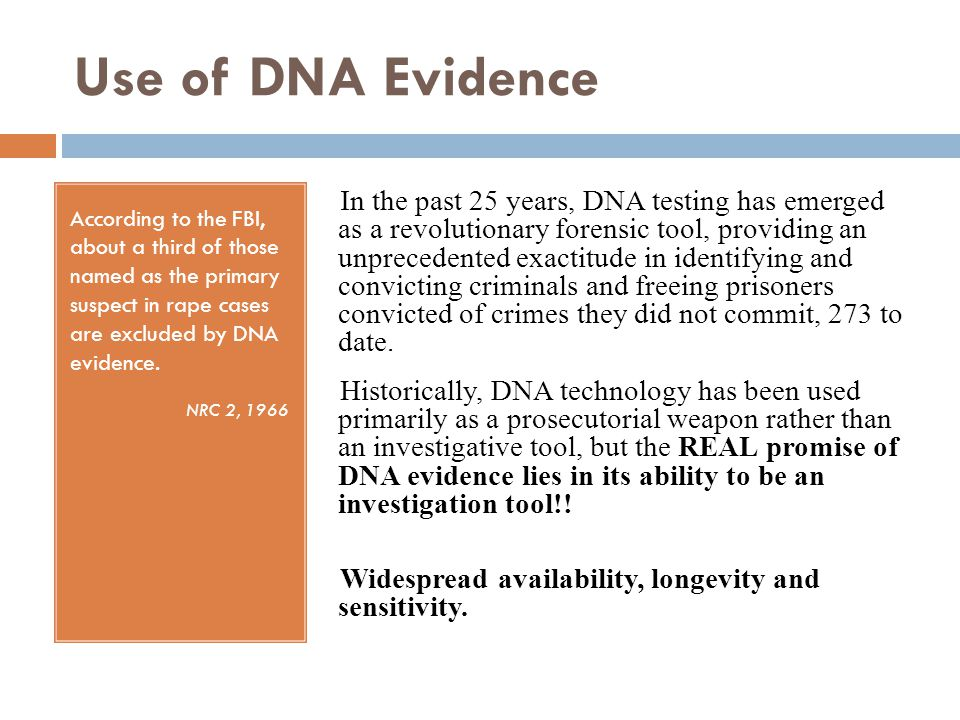 Use of DNA Evidence According to the FBI, about a third of those named as the primary suspect in rape cases are excluded by DNA evidence.