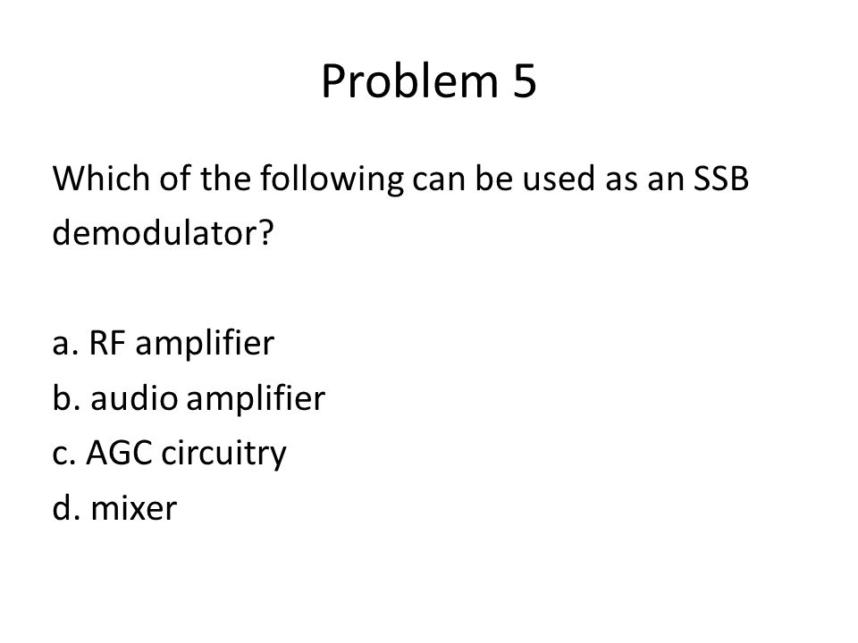 Problem 5 Which of the following can be used as an SSB demodulator.