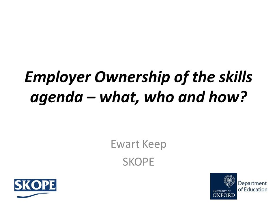 Employer Ownership of the skills agenda – what, who and how