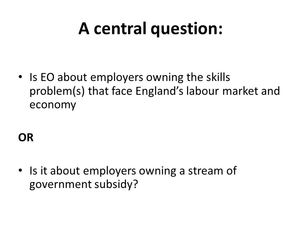 A central question: Is EO about employers owning the skills problem(s) that face England's labour market and economy.