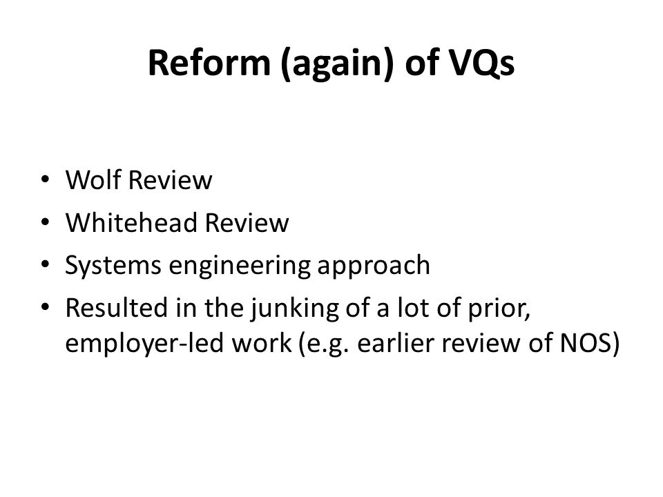 Reform (again) of VQs Wolf Review Whitehead Review