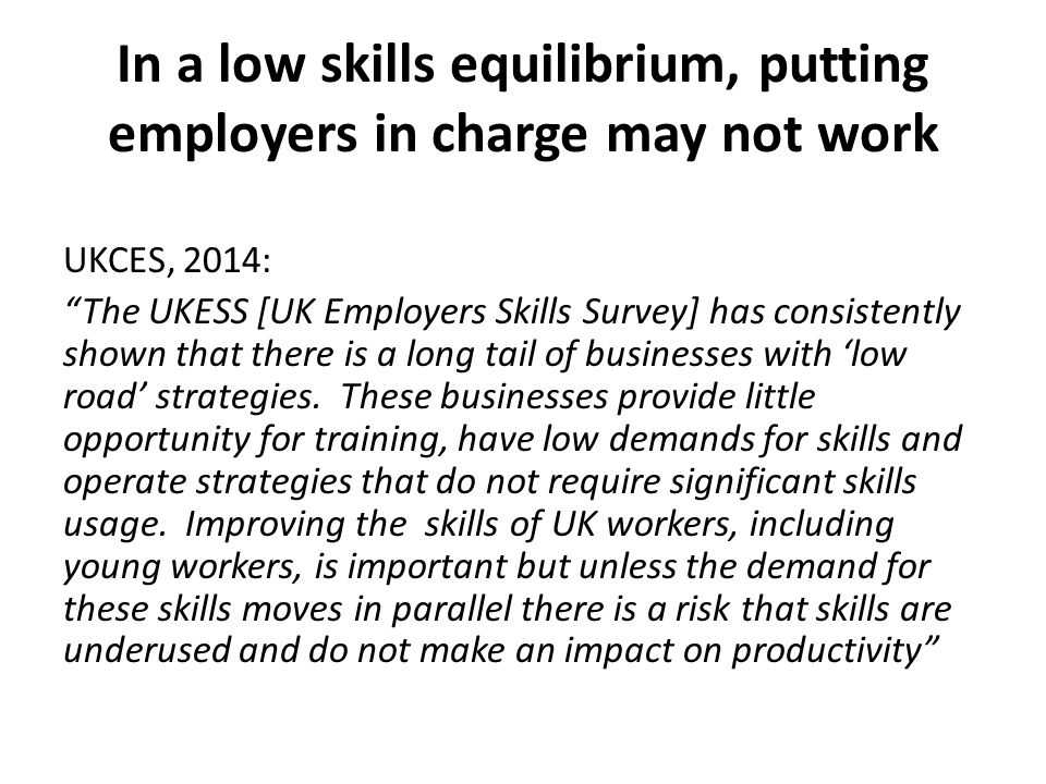 In a low skills equilibrium, putting employers in charge may not work