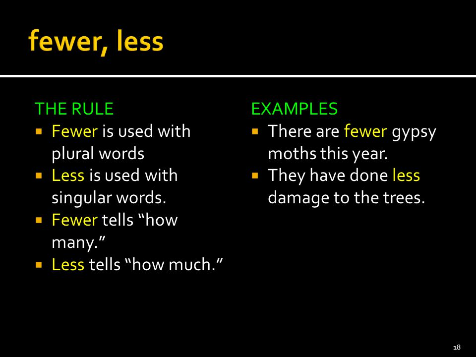 fewer, less THE RULE Fewer is used with plural words