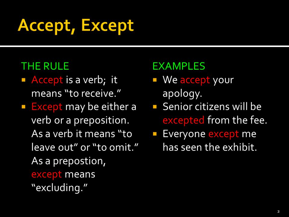 Accept, Except THE RULE Accept is a verb; it means to receive.