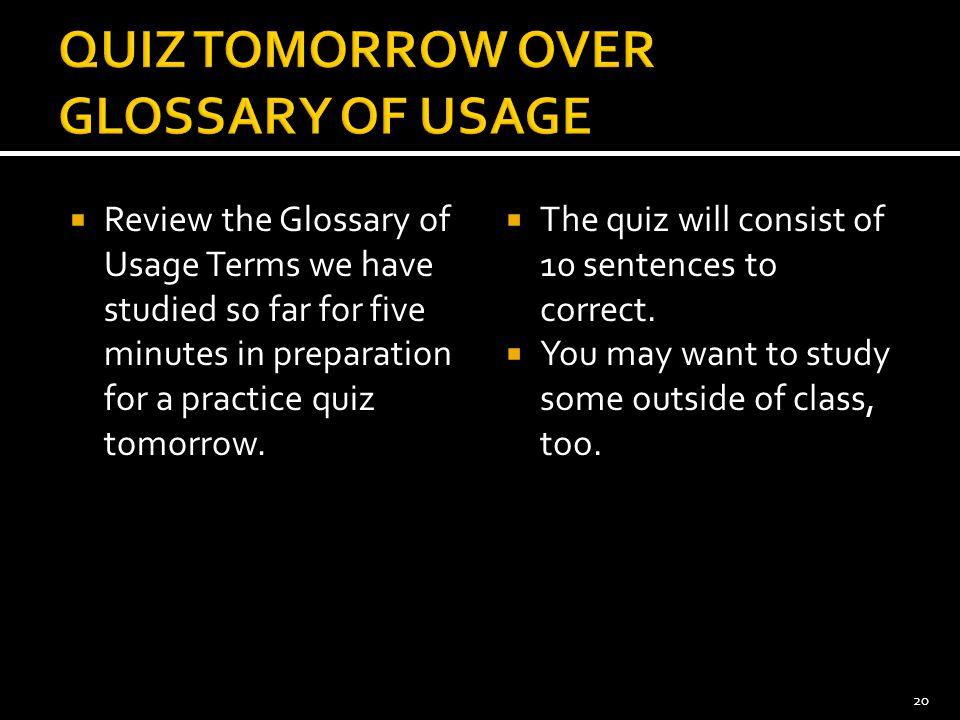 QUIZ TOMORROW OVER GLOSSARY OF USAGE