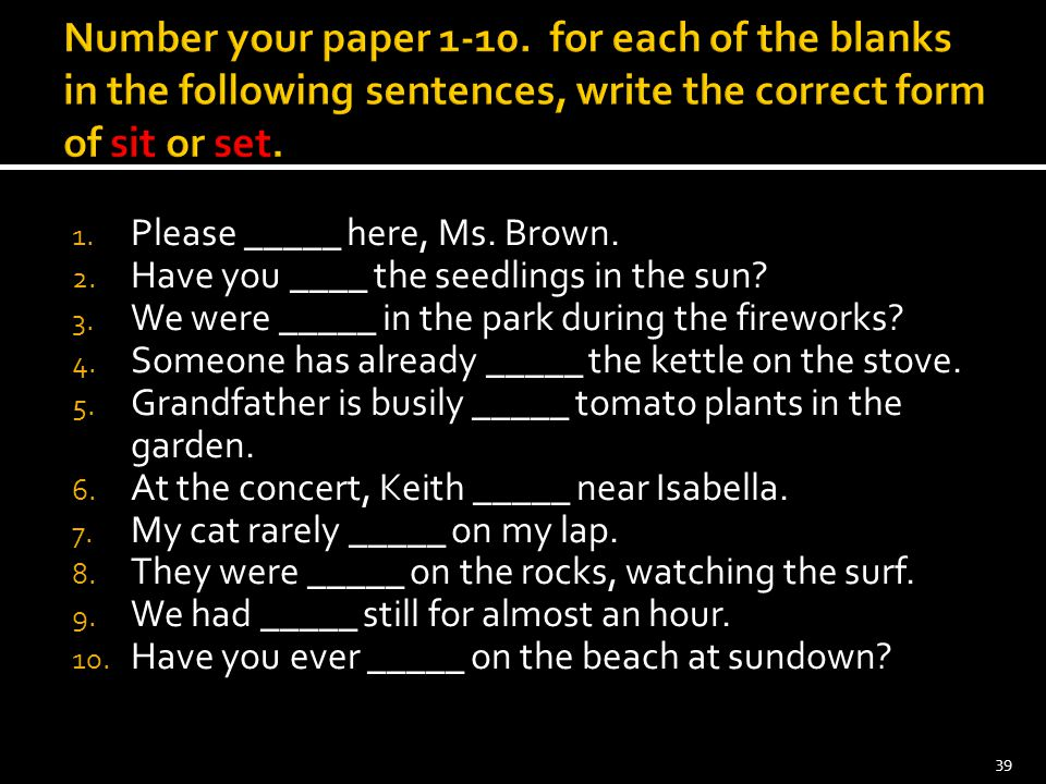 Number your paper 1-10. for each of the blanks in the following sentences, write the correct form of sit or set.