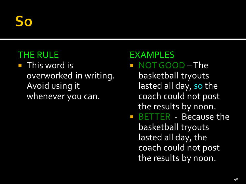 So THE RULE. This word is overworked in writing. Avoid using it whenever you can. EXAMPLES.