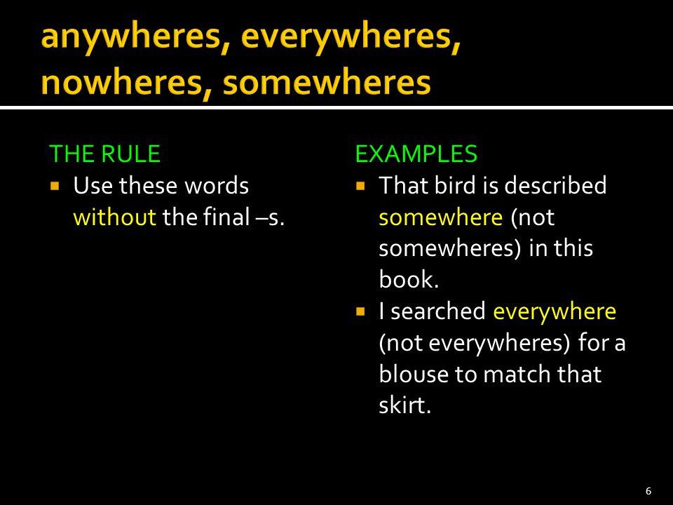 anywheres, everywheres, nowheres, somewheres
