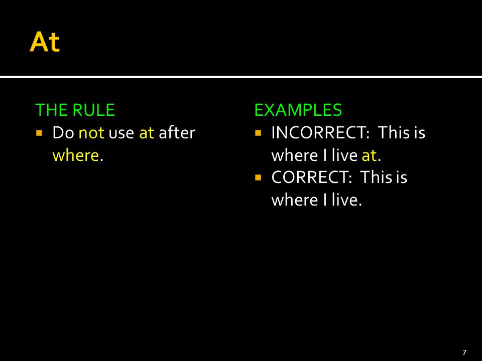 At THE RULE Do not use at after where. EXAMPLES