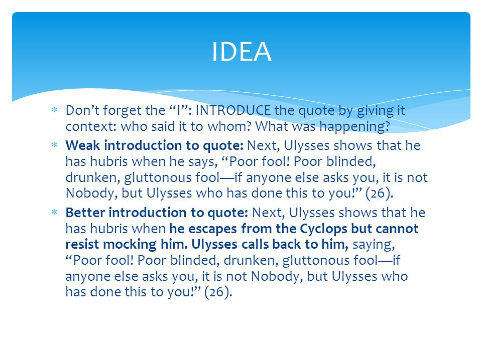 IDEA Don't forget the I : INTRODUCE the quote by giving it context: who said it to whom What was happening