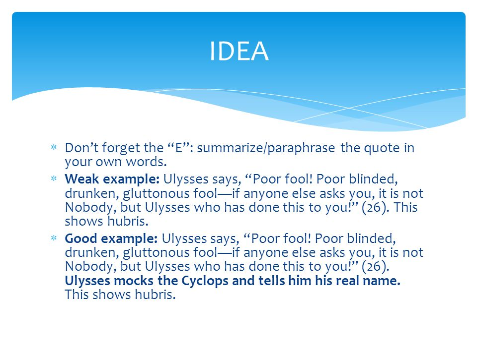 IDEA Don't forget the E : summarize/paraphrase the quote in your own words.