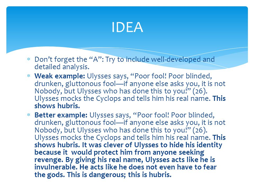 IDEA Don't forget the A : Try to include well-developed and detailed analysis.