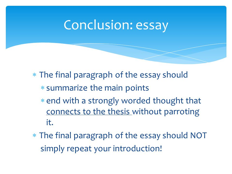 writting a conclusion essay It is not the only format for writing an essay, of course, but it is a useful model for you to keep in mind conclusion: concluding paragraph.