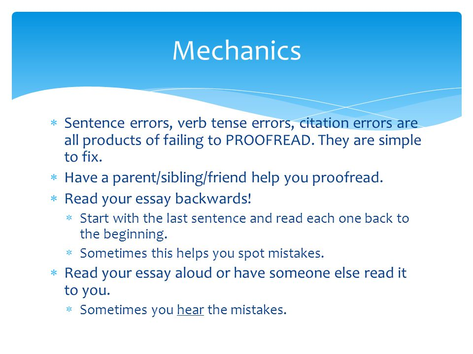 Mechanics Sentence errors, verb tense errors, citation errors are all products of failing to PROOFREAD. They are simple to fix.