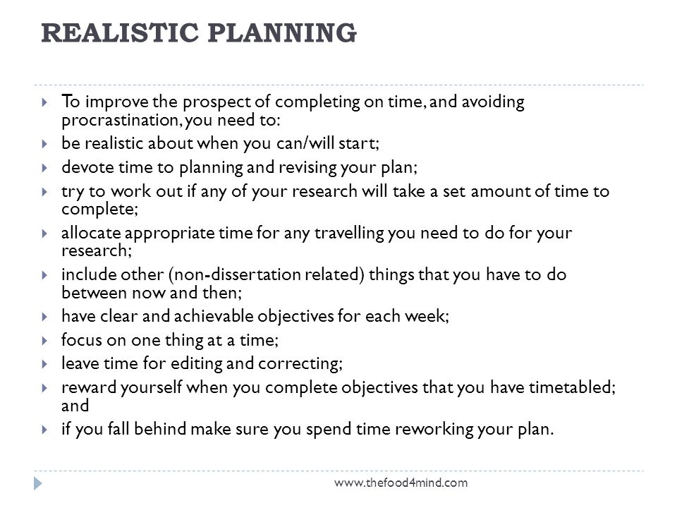 REALISTIC PLANNING To improve the prospect of completing on time, and avoiding procrastination, you need to: