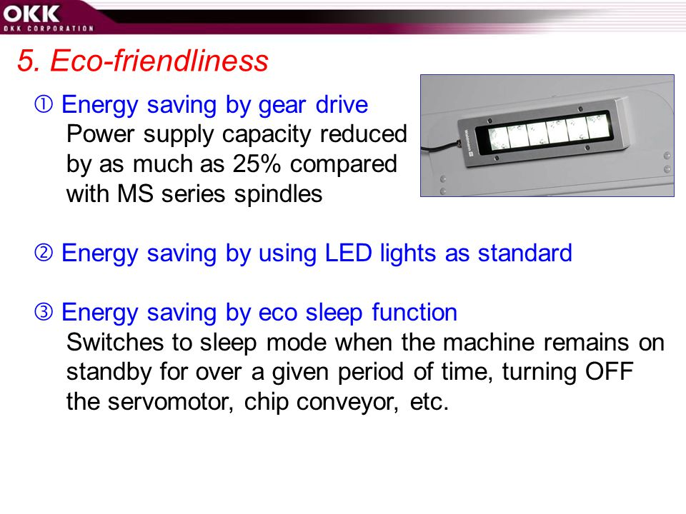 5. Eco-friendliness  Energy saving by gear drive