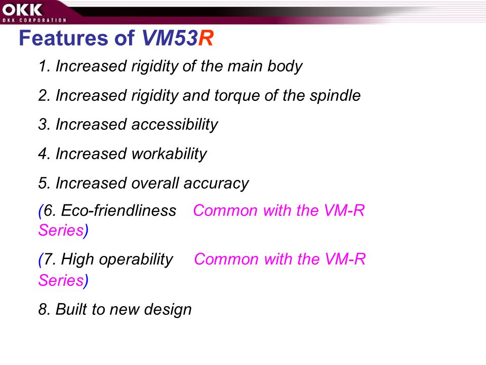 Features of VM53R 1. Increased rigidity of the main body