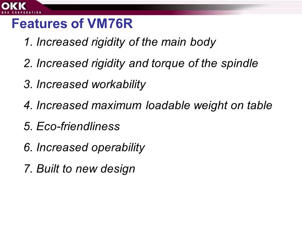 Features of VM76R 1. Increased rigidity of the main body