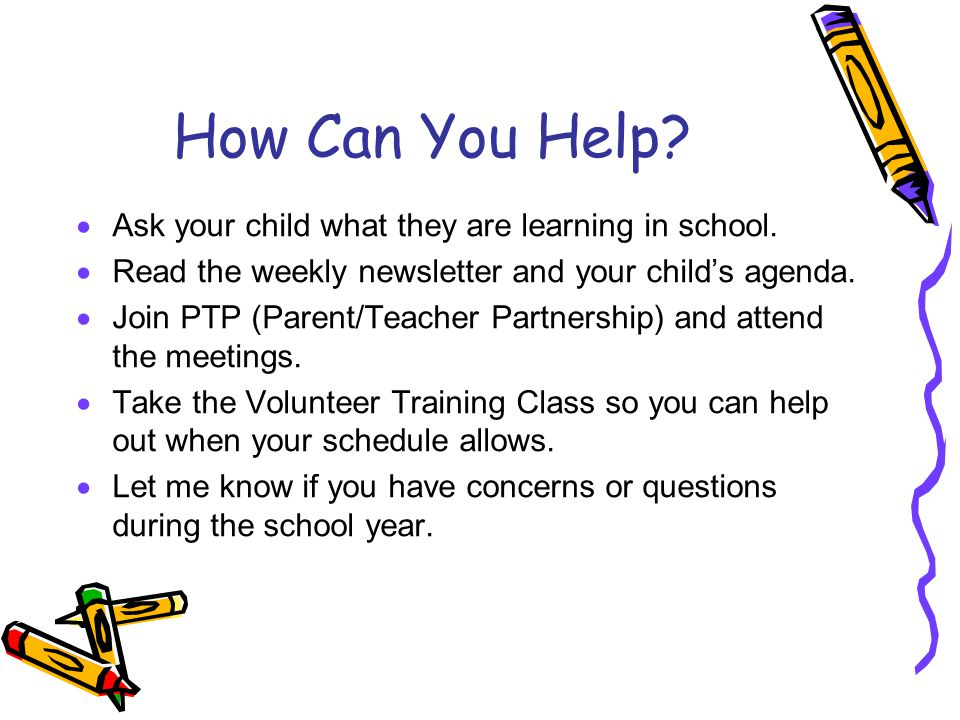How Can You Help Ask your child what they are learning in school.