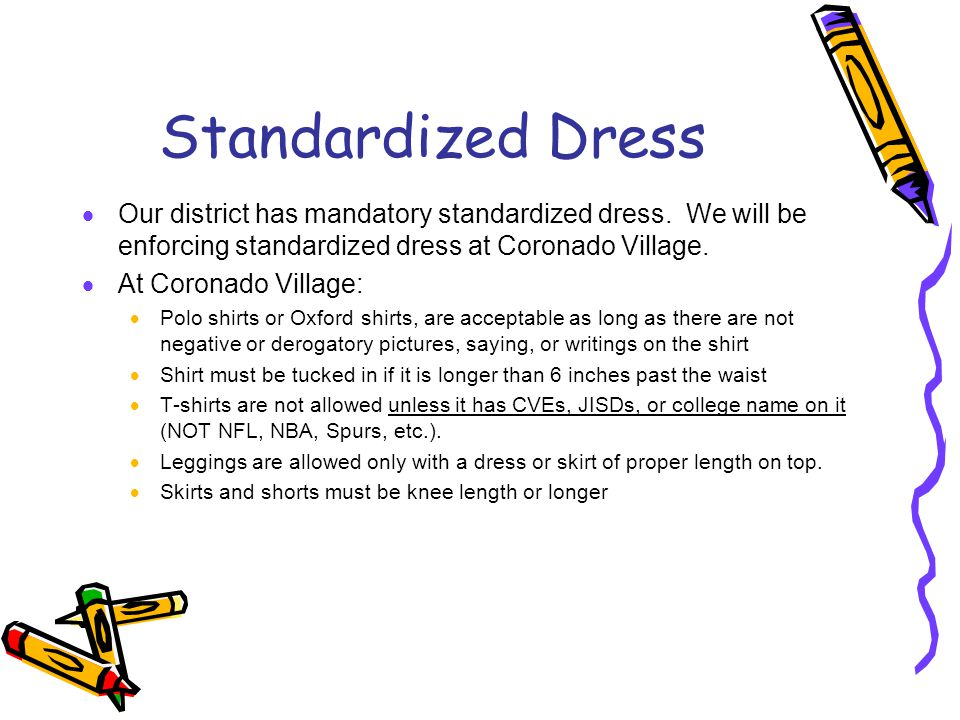 Standardized Dress Our district has mandatory standardized dress. We will be enforcing standardized dress at Coronado Village.